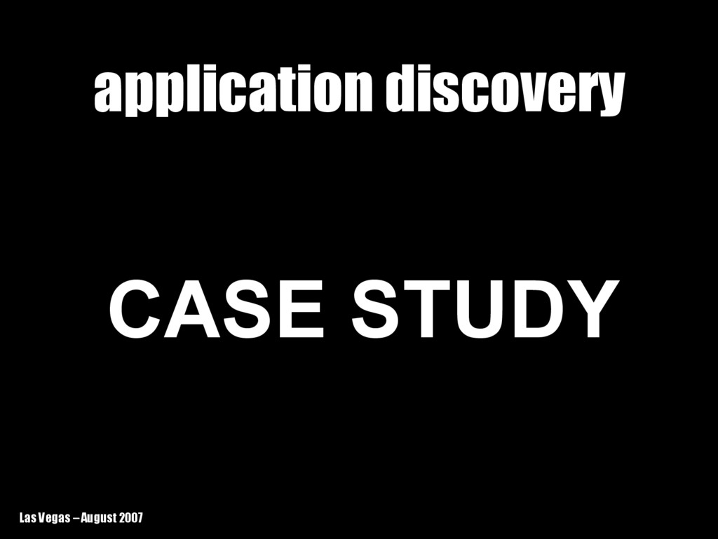 Las Vegas – August 2007 application discovery a...