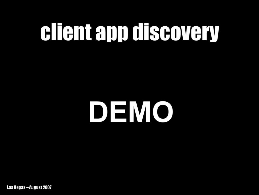 Las Vegas – August 2007 client app discovery cl...