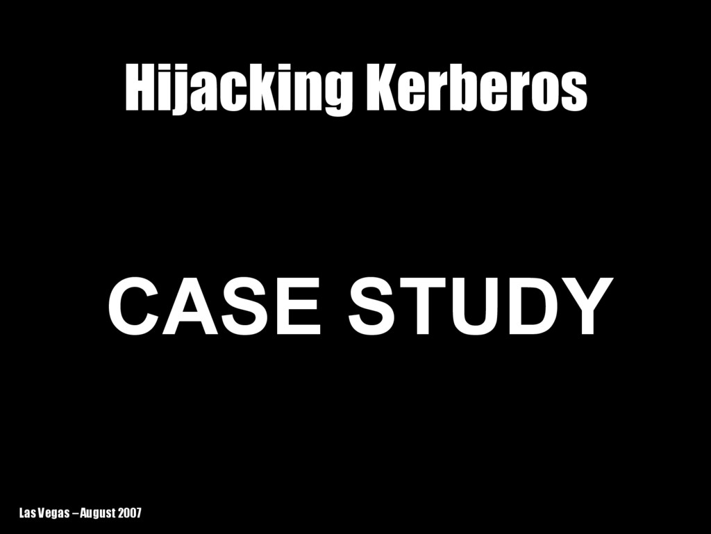 Las Vegas – August 2007 Hijacking Kerberos Hija...