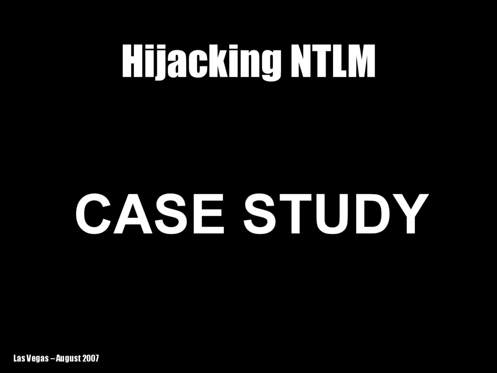Las Vegas – August 2007 Hijacking NTLM Hijackin...