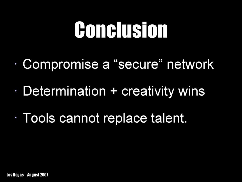 Las Vegas – August 2007 Conclusion Conclusion •...