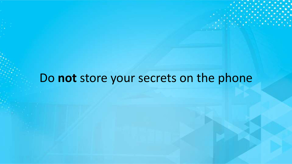 Do not store your secrets on the phone
