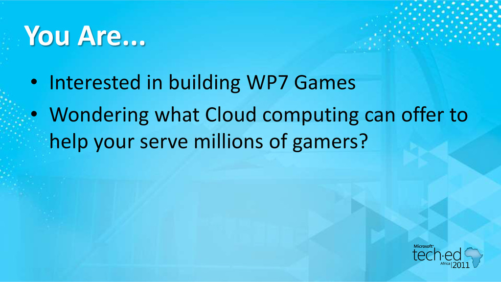 You Are... • Interested in building WP7 Games •...