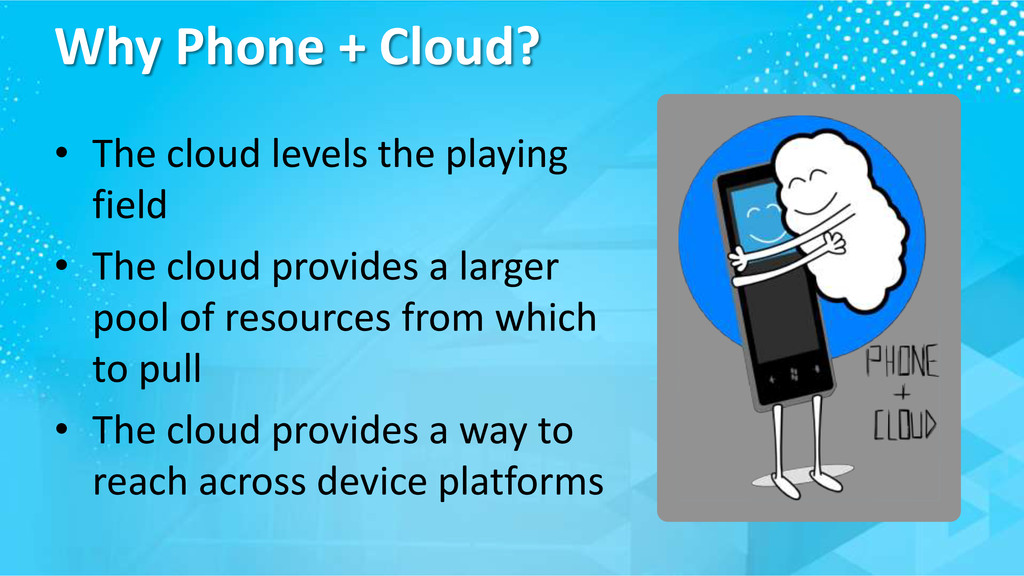 Why Phone + Cloud? • The cloud levels the playi...
