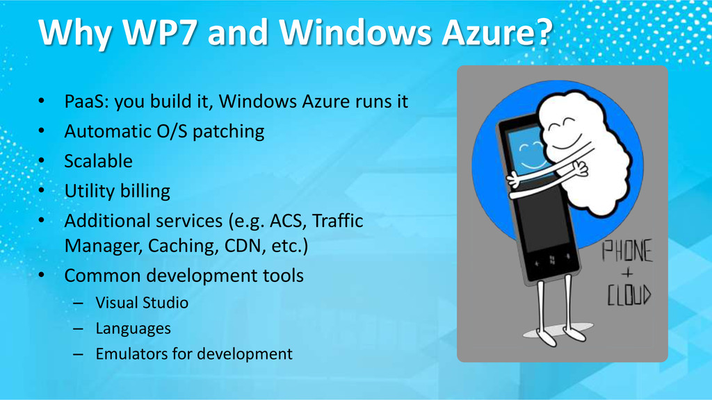 Why WP7 and Windows Azure? • PaaS: you build it...