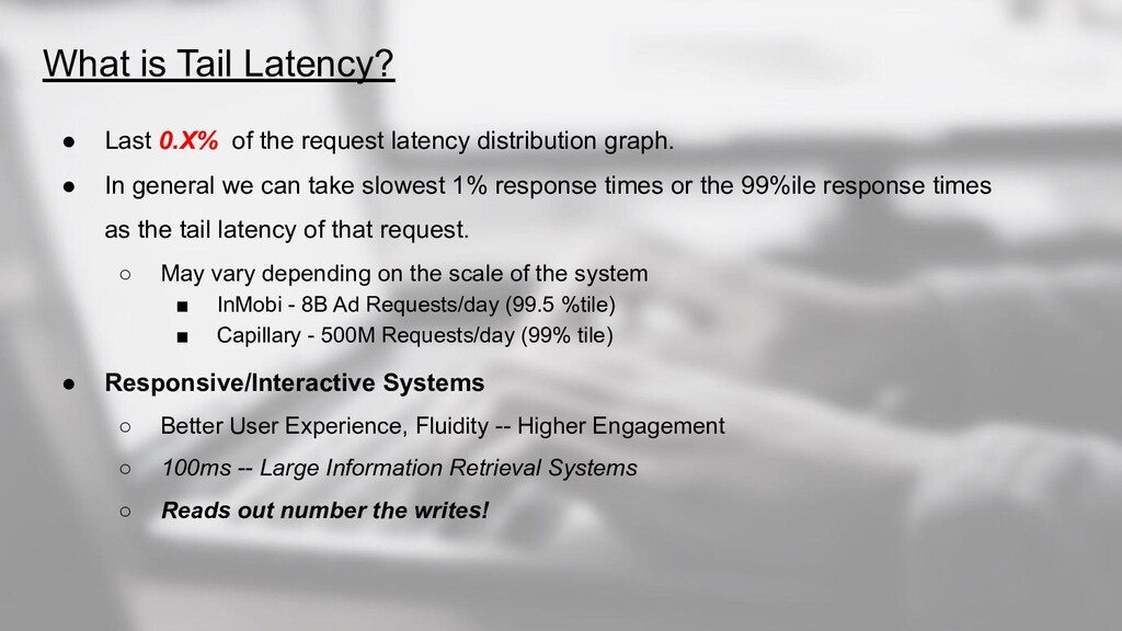 What is Tail Latency? ● Last 0.X% of the reques...