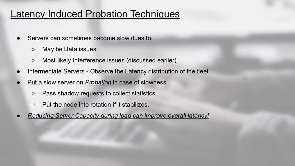 Latency Induced Probation Techniques ● Servers ...