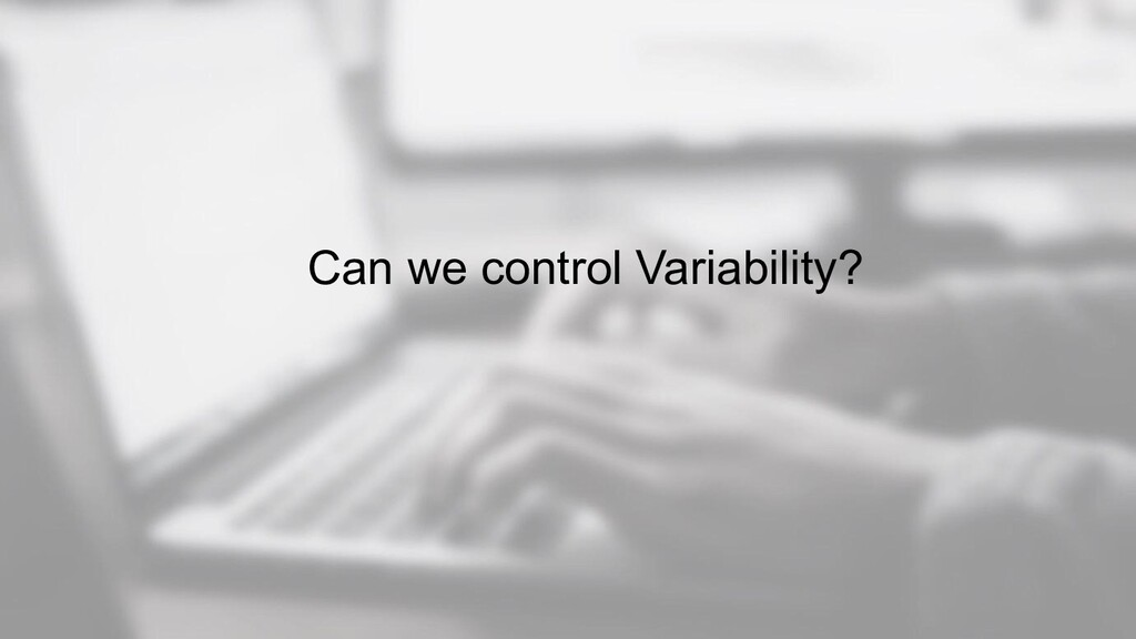 Can we control Variability?