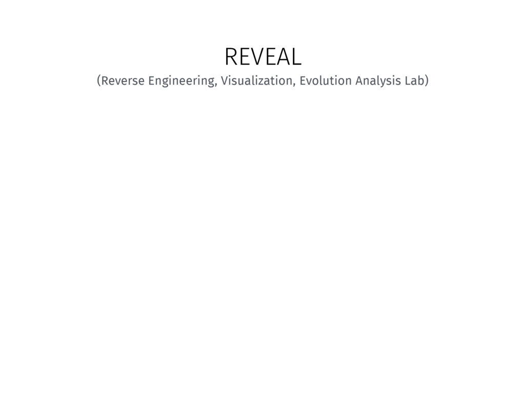 REVEAL (Reverse Engineering, Visualization, Evo...