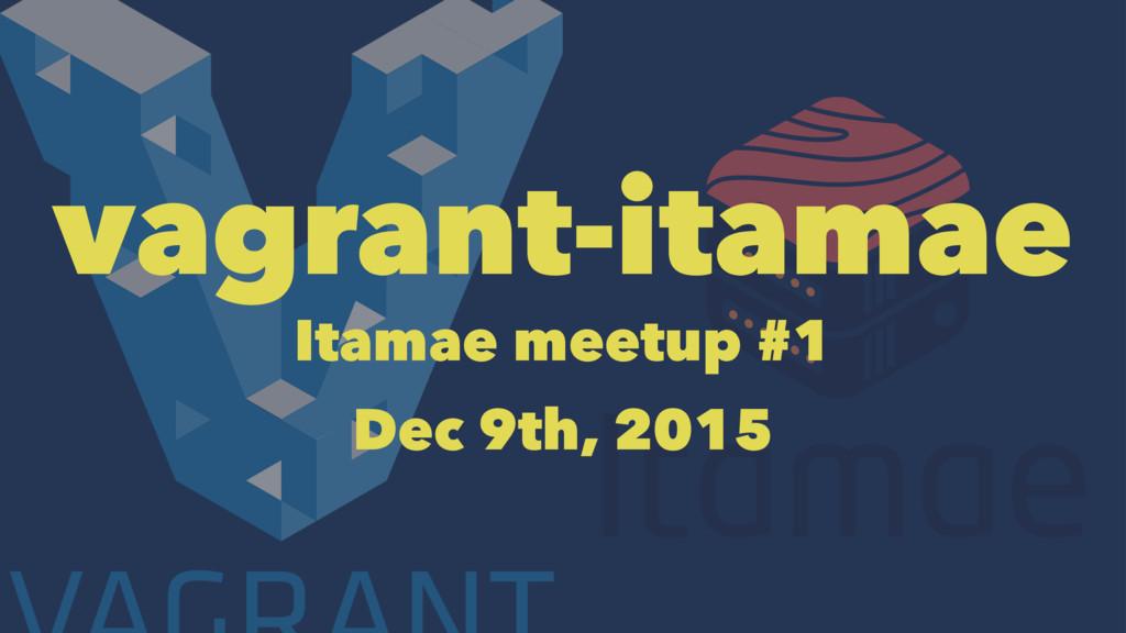 vagrant-itamae Itamae meetup #1 Dec 9th, 2015