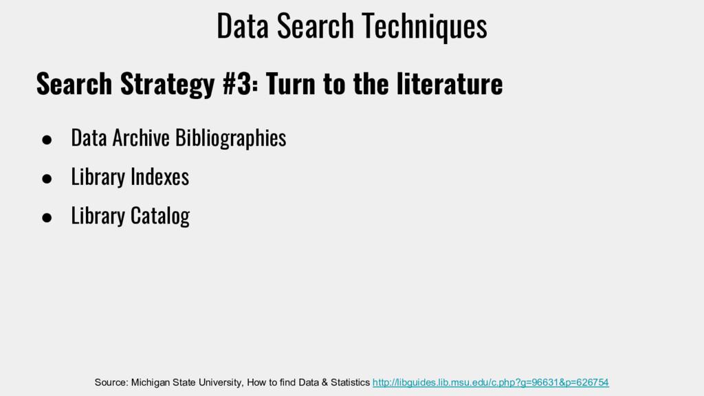 Search Strategy #3: Turn to the literature ● Da...