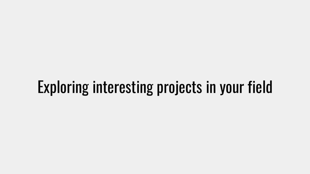 Exploring interesting projects in your field