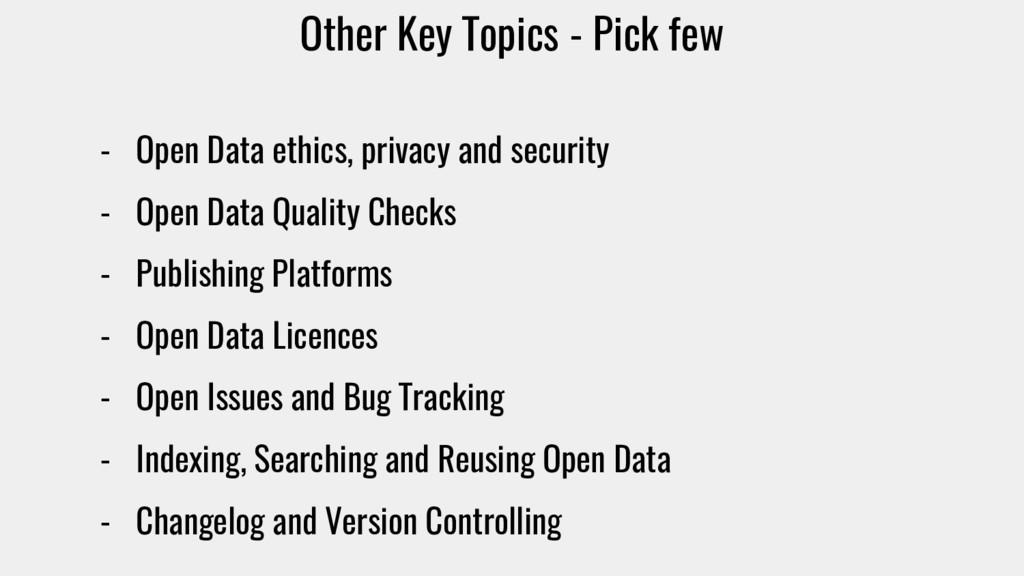 Other Key Topics - Pick few - Open Data ethics,...