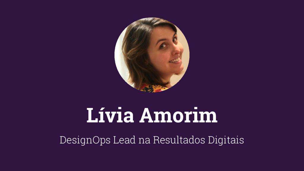Lívia Amorim DesignOps Lead na Resultados Digit...
