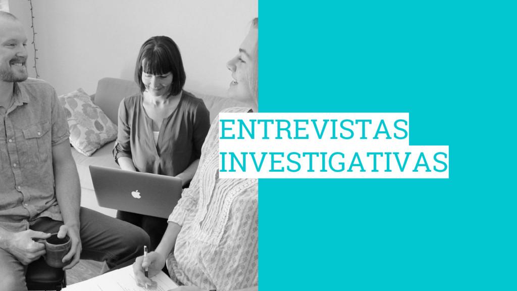 ENTREVISTAS INVESTIGATIVAS