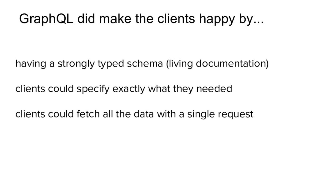 GraphQL did make the clients happy by... having...