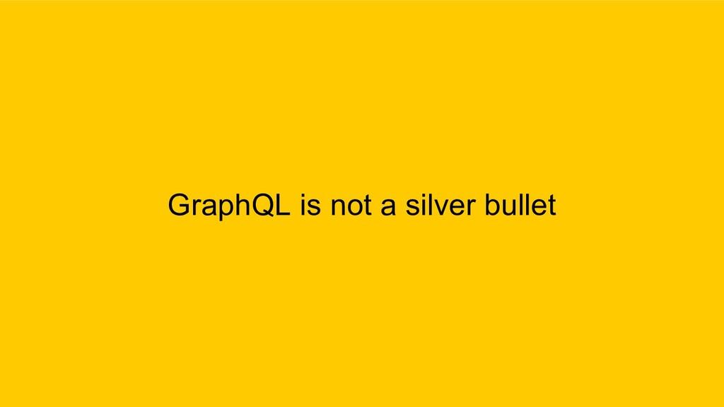 GraphQL is not a silver bullet