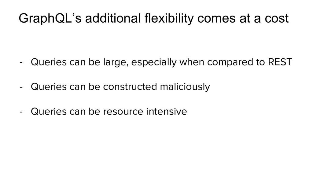 GraphQL's additional flexibility comes at a cos...
