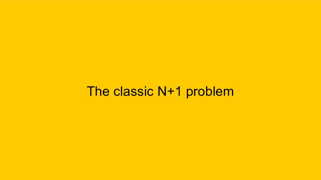 The classic N+1 problem