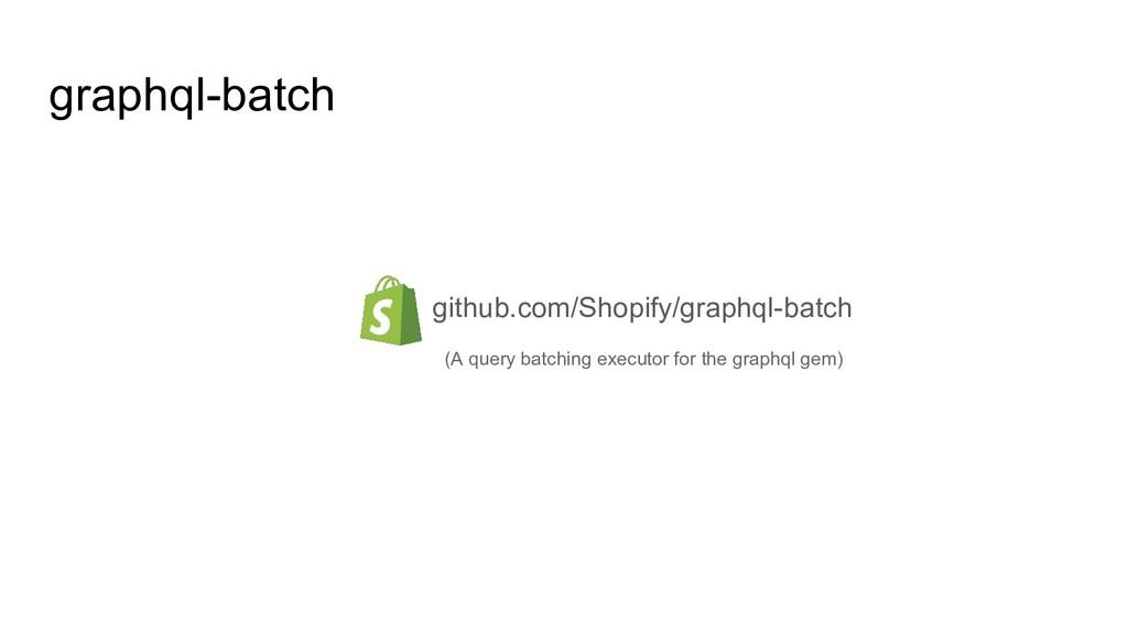 graphql-batch github.com/Shopify/graphql-batch ...