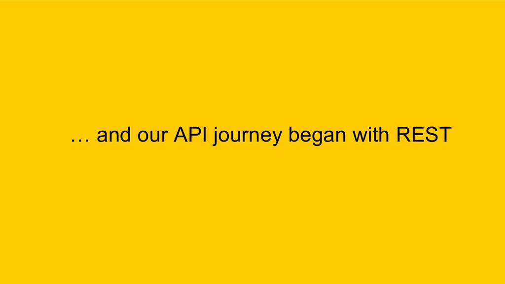 … and our API journey began with REST