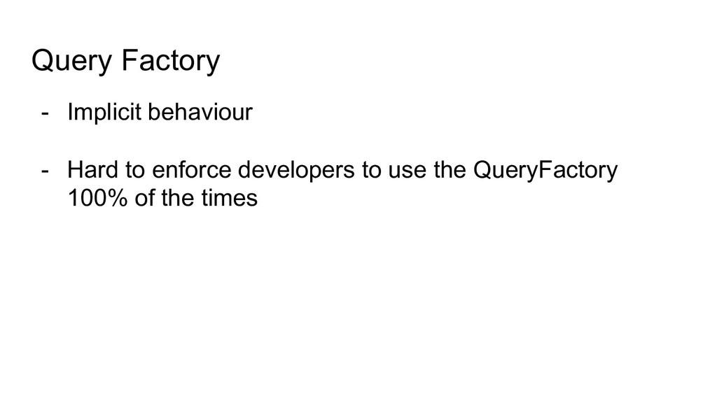 Query Factory - Implicit behaviour - Hard to en...