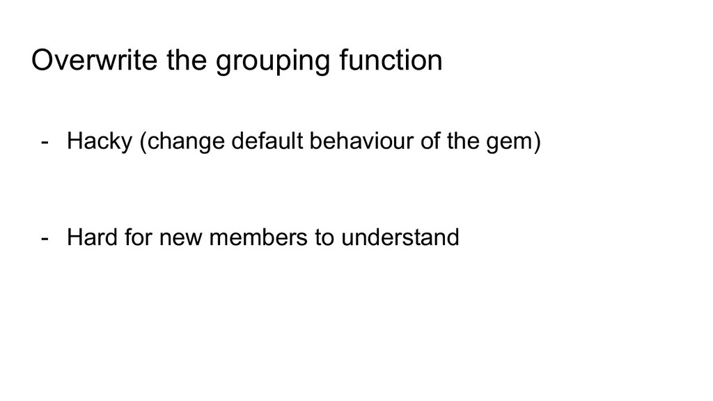 Overwrite the grouping function - Hacky (change...