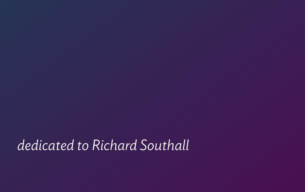 dedicated to Richard Southall