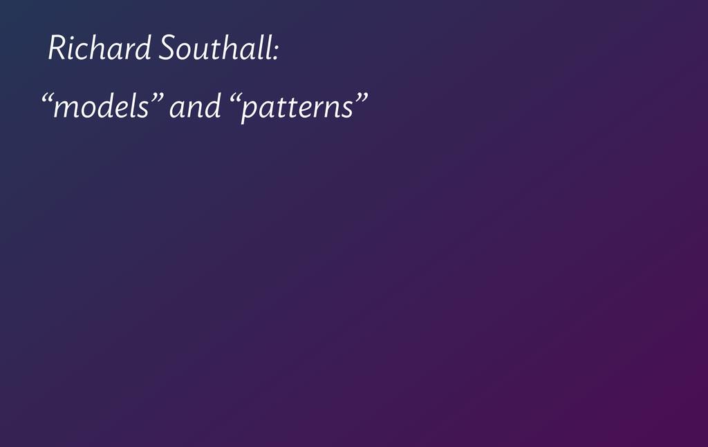 "Richard Southall: ""models"" and ""patterns"""