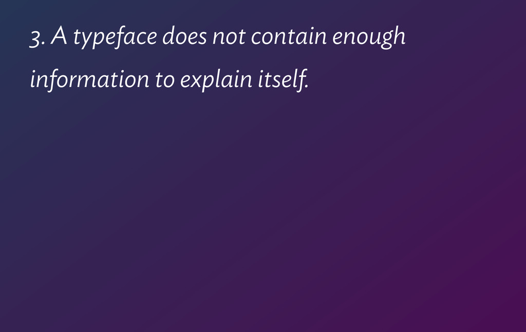 3. A typeface does not contain enough informati...