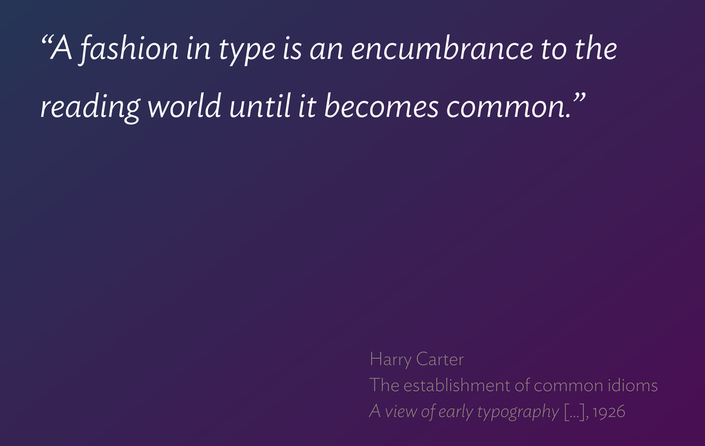 """""""A fashion in type is an encumbrance to the rea..."""