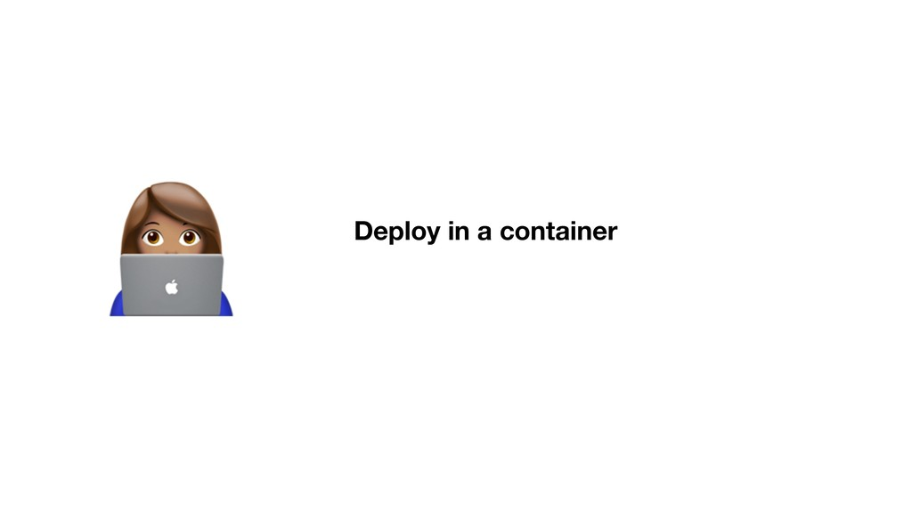 ! Deploy in a container