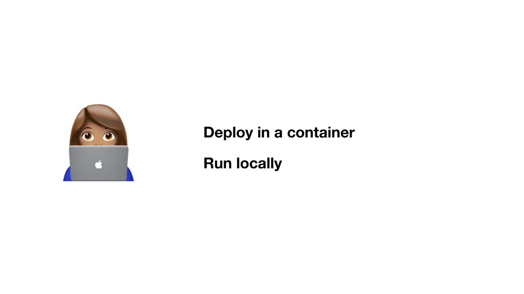 ! Deploy in a container Run locally