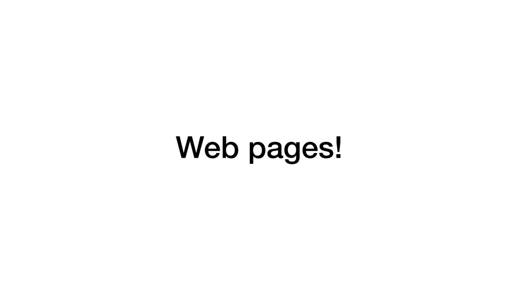Web pages!