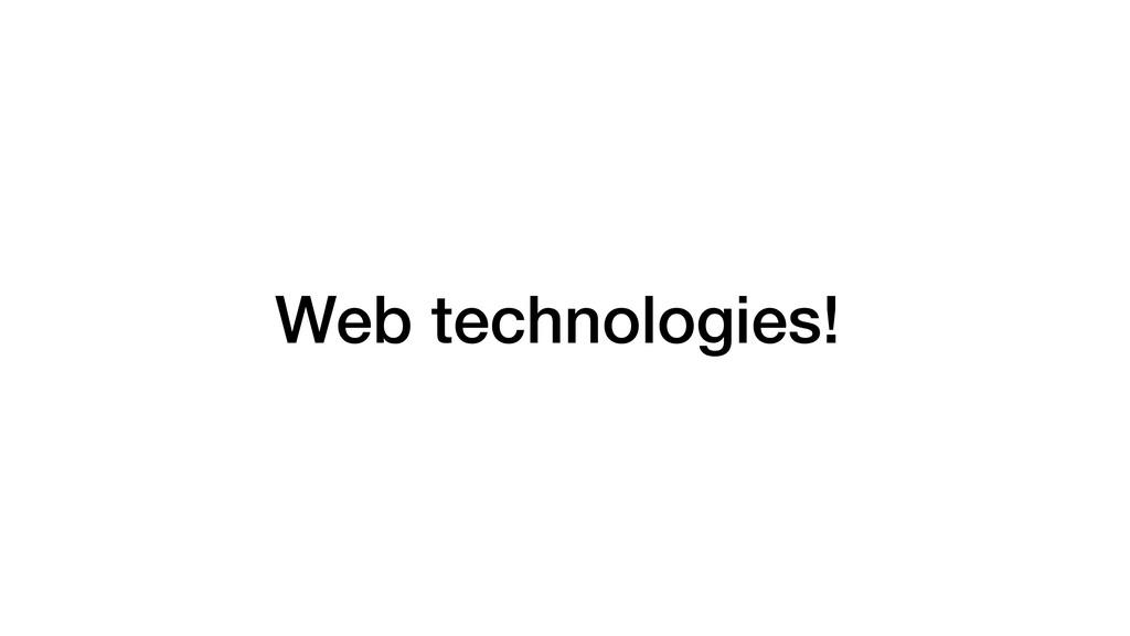 Web technologies!