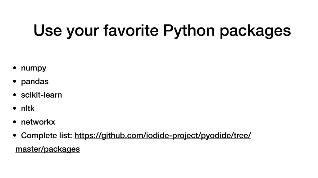 Use your favorite Python packages • numpy • pan...