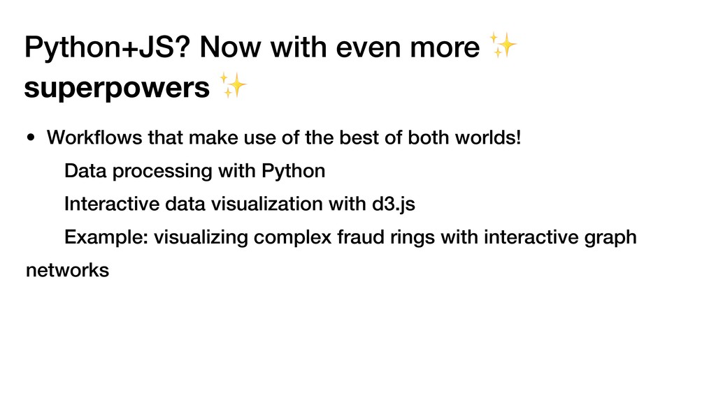 Python+JS? Now with even more ✨ superpowers ✨ •...