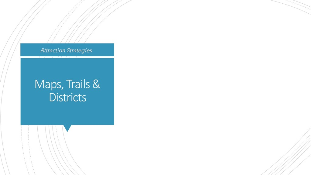 Maps, Trails & Districts Attraction Strategies