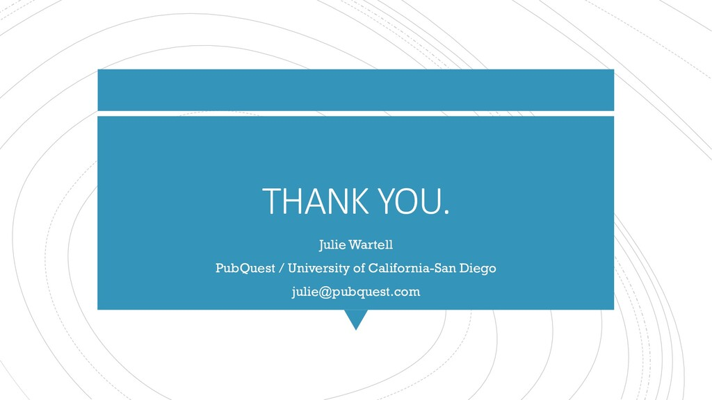 THANK YOU. Julie Wartell PubQuest / University ...