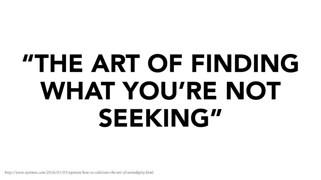 """THE ART OF FINDING WHAT YOU'RE NOT SEEKING"" ht..."