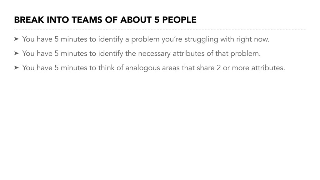 BREAK INTO TEAMS OF ABOUT 5 PEOPLE ➤ You have 5...