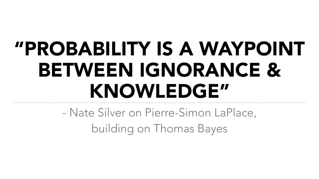 """PROBABILITY IS A WAYPOINT BETWEEN IGNORANCE & ..."