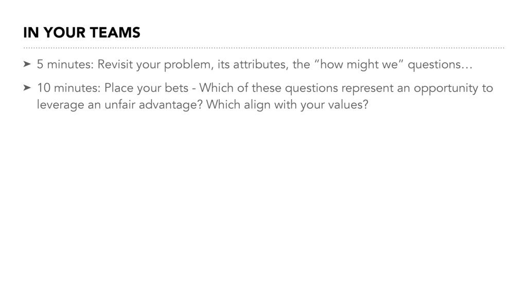 IN YOUR TEAMS ➤ 5 minutes: Revisit your problem...