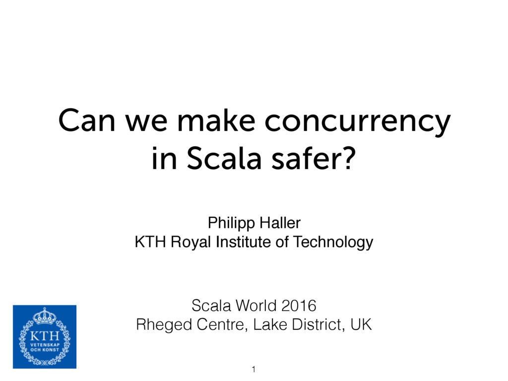 Can we make concurrency in Scala safer? 1 Phili...