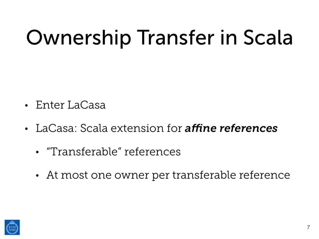 Ownership Transfer in Scala • Enter LaCasa • La...