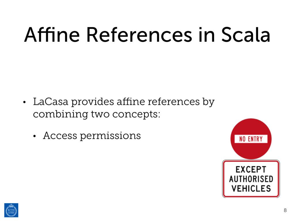 Affine References in Scala • LaCasa provides affine...