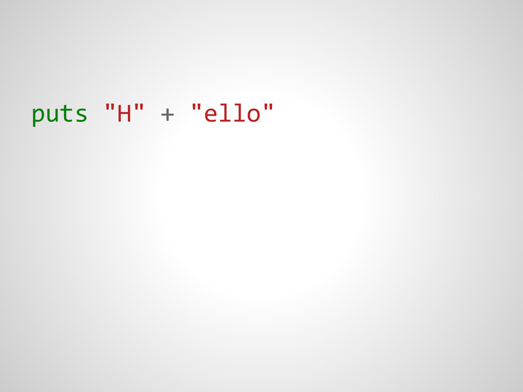 """puts """"H"""" + """"ello"""""""