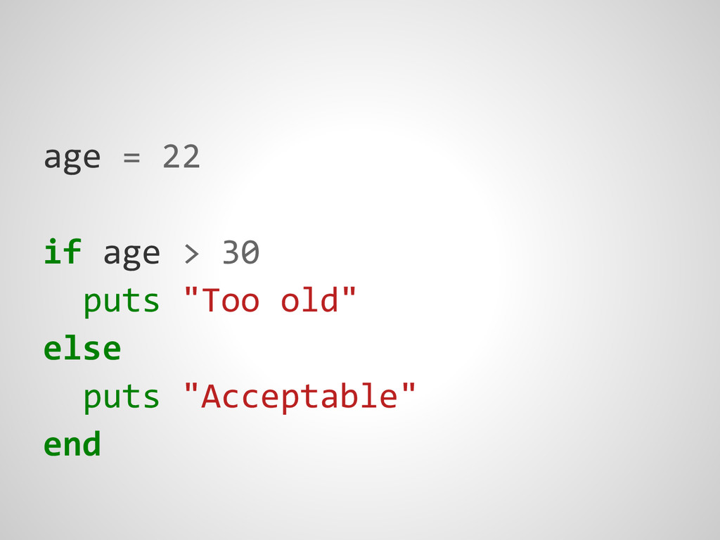 "age = 22 if age > 30 puts ""Too old"" else puts ""..."