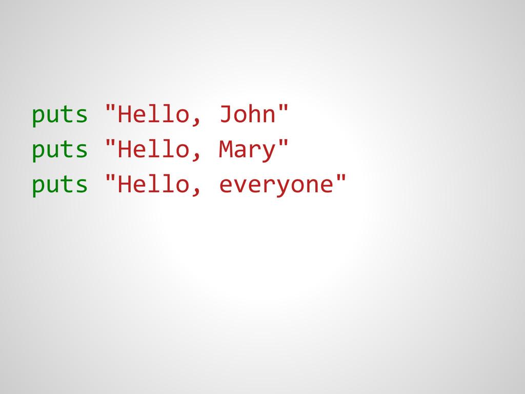 "puts ""Hello, John"" puts ""Hello, Mary"" puts ""Hel..."