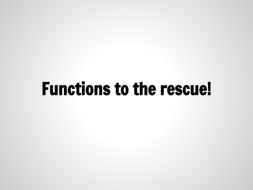 Functions to the rescue!